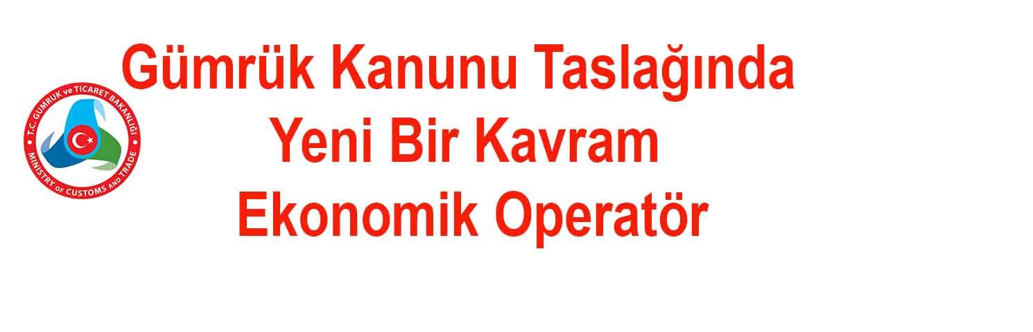 Ekonomik Operatör, Gümrük Kanunu Taslağında Yen...