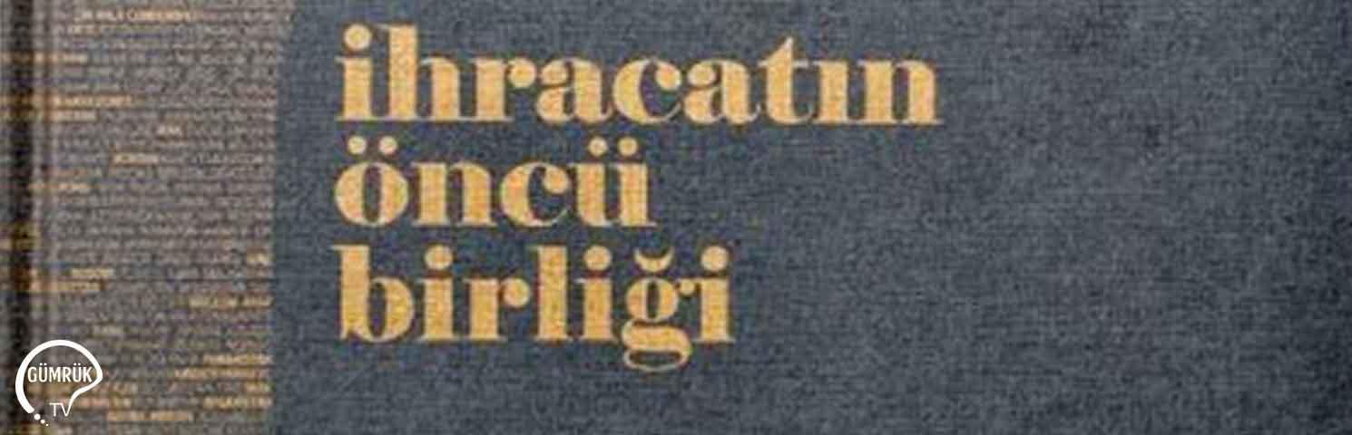 Türkiye'nin İhracat Tarihi Kitaplaştırıldı