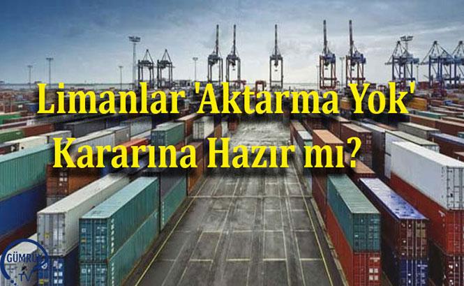 Limanlar 'Aktarma Yok' Kararına Hazır mı?