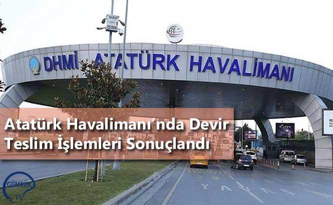 Atatürk Havalimanı'nda Devir Teslim İşlemleri Sonuçlandı