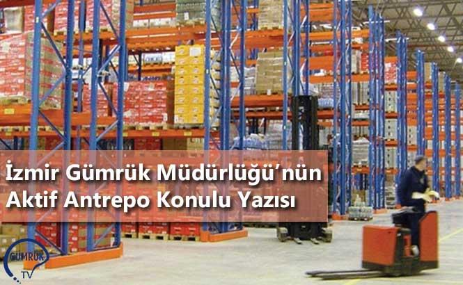 İzmir Gümrük Müdürlüğü'nün Aktif Antrepo Konulu Yazısı