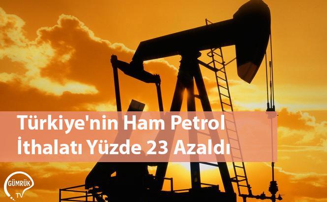Türkiye'nin Ham Petrol İthalatı Yüzde 23 Azaldı