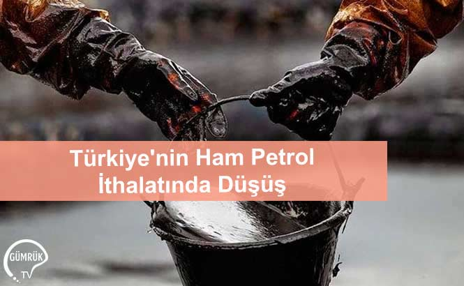 Türkiye'nin Ham Petrol İthalatında Düşüş