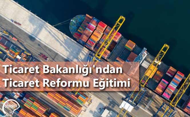 Ticaret Bakanlığı'ndan Ticaret Reformu Eğitimi