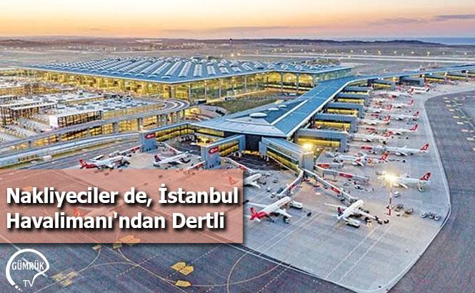 Nakliyeciler de, İstanbul Havalimanı'ndan Dertli