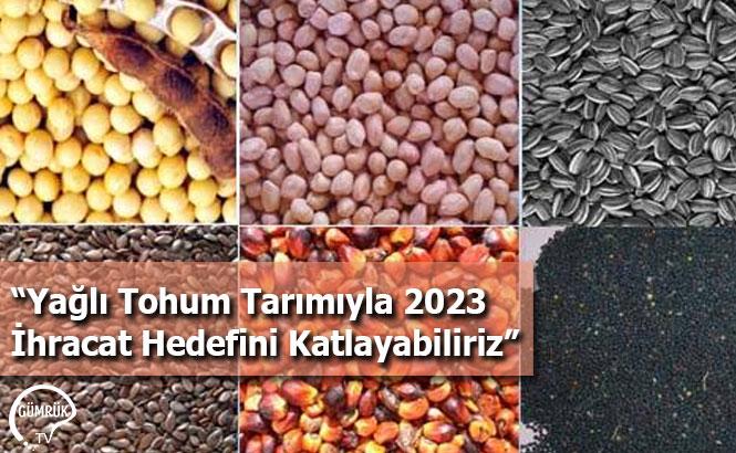 """""""Yağlı Tohum Tarımıyla 2023İhracat Hedefini Katlayabiliriz"""""""