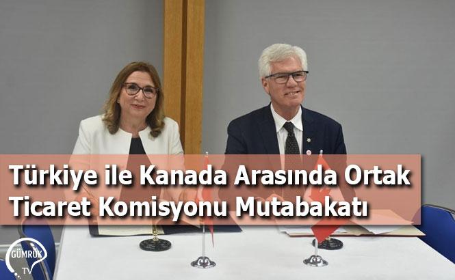 Türkiye ile Kanada Arasında Ortak Ticaret Komisyonu Mutabakatı