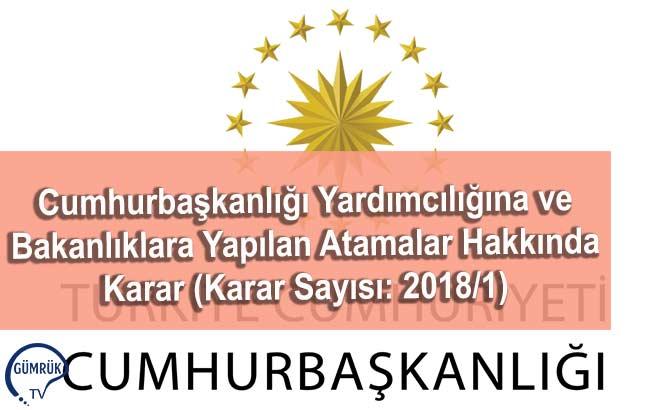 Cumhurbaşkanlığı Yardımcılığına ve Bakanlıklara Yapılan Atamalar Hakkında Karar (Karar Sayısı: 2018/1)