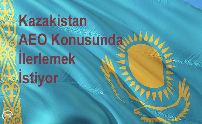 Kazakistan AEO Konusunda İlerlemek İstiyor