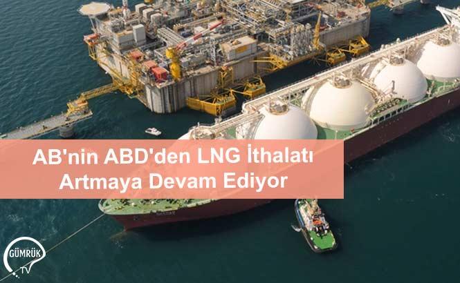 AB'nin ABD'den LNG İthalatı Artmaya Devam Ediyor