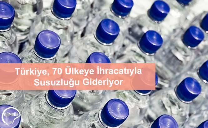 Türkiye, 70 Ülkeye İhracatıyla Susuzluğu Gideriyor