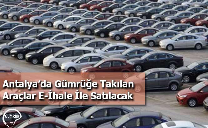 Antalya'da Gümrüğe Takılan Araçlar E-İhale İle Satılacak