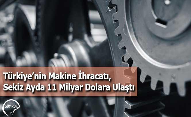 Türkiye'nin Makine İhracatı, Sekiz Ayda 11 Milyar Dolara Ulaştı