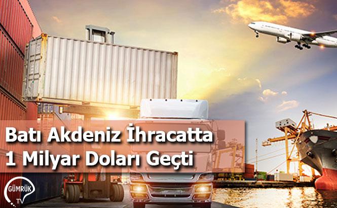 Batı Akdeniz İhracatta 1 Milyar Doları Geçti