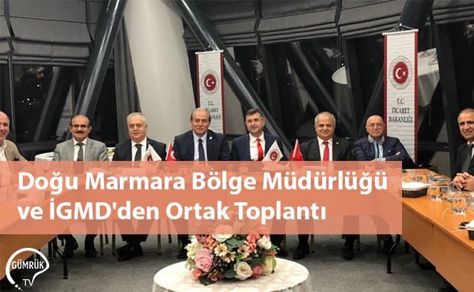 Doğu Marmara Bölge Müdürlüğü ve İGMD'den Ortak Toplantı