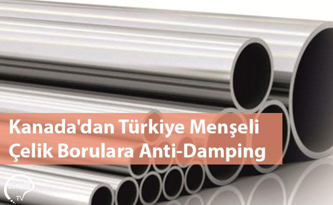Kanada'dan Türkiye Menşeli Çelik Borulara Anti-Damping