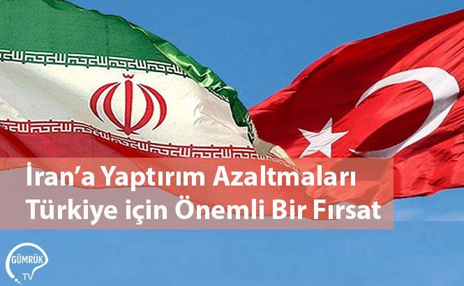 İran'a Yaptırım Azaltmaları Türkiye için Önemli Bir Fırsat
