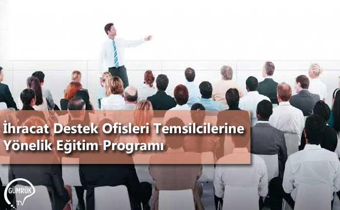 İhracat Destek Ofisleri Temsilcilerine Yönelik Eğitim Programı