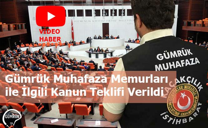Gümrük Muhafaza Memurları ile İlgili Kanun Teklifi Verildi