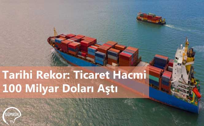 Tarihi Rekor: Ticaret Hacmi 100 Milyar Doları Aştı