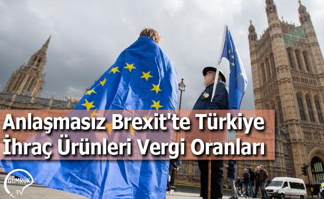 Anlaşmasız Brexit'te Türkiye İhraç Ürünleri Vergi Oranları