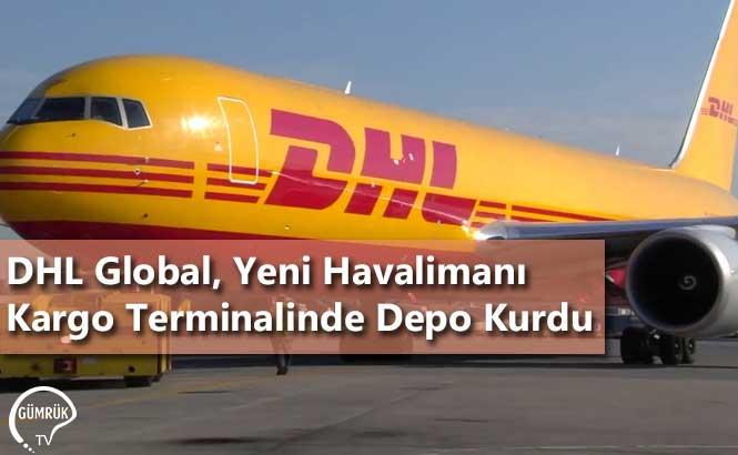 DHL Global, Yeni Havalimanı Kargo Terminalinde Depo Kurdu