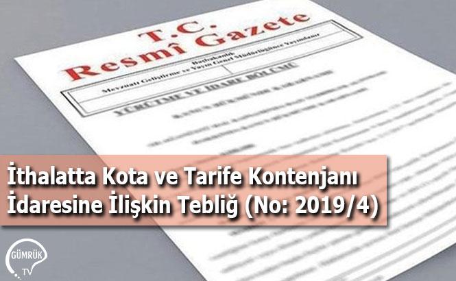 İthalatta Kota ve Tarife Kontenjanı İdaresine İlişkin Tebliğ (No: 2019/4)