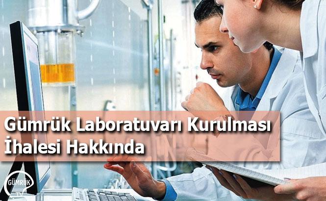 Gümrük Laboratuvarı Kurulması İhalesi Hakkında