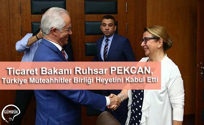 Ticaret Bakanı Ruhsar PEKCAN, Türkiye Müteahhitler Birliği Heyetini Kabul Etti