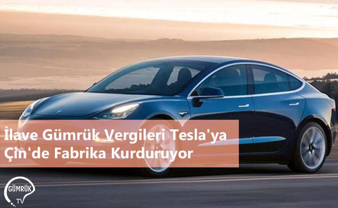 İlave Gümrük Vergileri Tesla'ya Çin'de Fabrika Kurduruyor