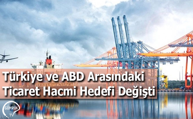 Türkiye ve ABD Arasındaki Ticaret Hacmi Hedefi Değişti