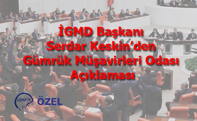 İGMD Başkanı Serdar Keskin'den Gümrük Müşavirleri Odası Açıklaması