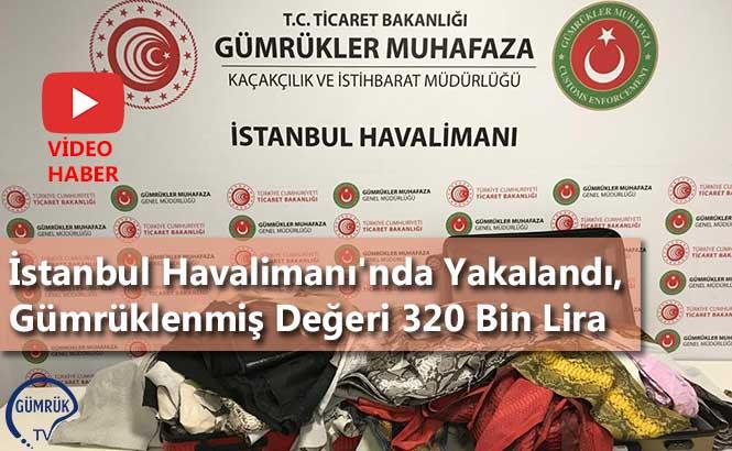 İstanbul Havalimanı'nda Yakalandı, Gümrüklenmiş Değeri 320 Bin Lira