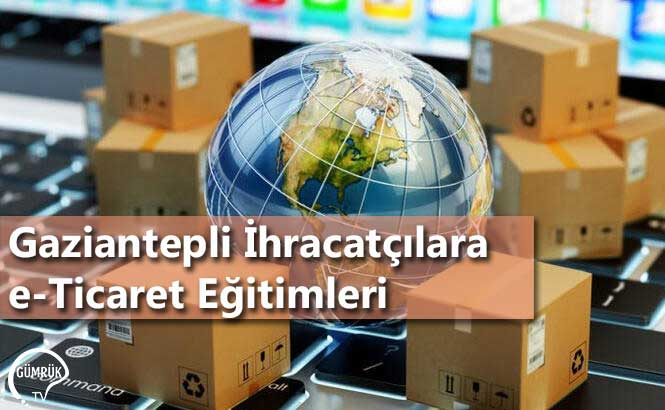 Gaziantepli İhracatçılara e-Ticaret Eğitimleri