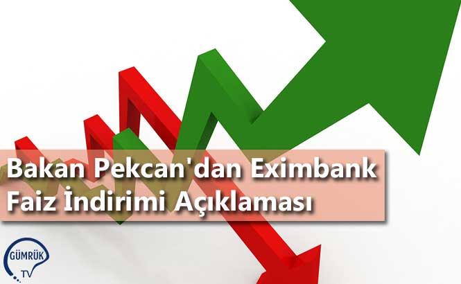 Bakan Pekcan'dan Eximbank Faiz İndirimi Açıklaması