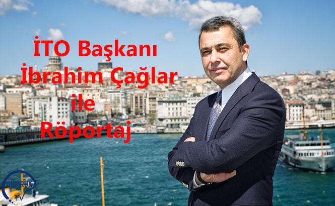 İTO Başkanı İbrahim Çağlar ile Son Röportajımız