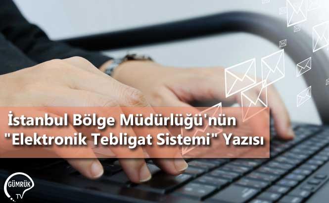 """İstanbul Bölge Müdürlüğü'nün """"Elektronik Tebligat Sistemi"""" Yazısı"""