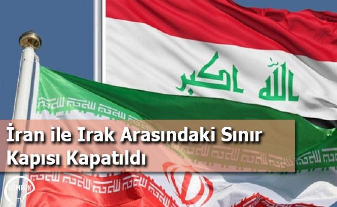 İran ile Irak Arasındaki Sınır Kapısı Kapatıldı