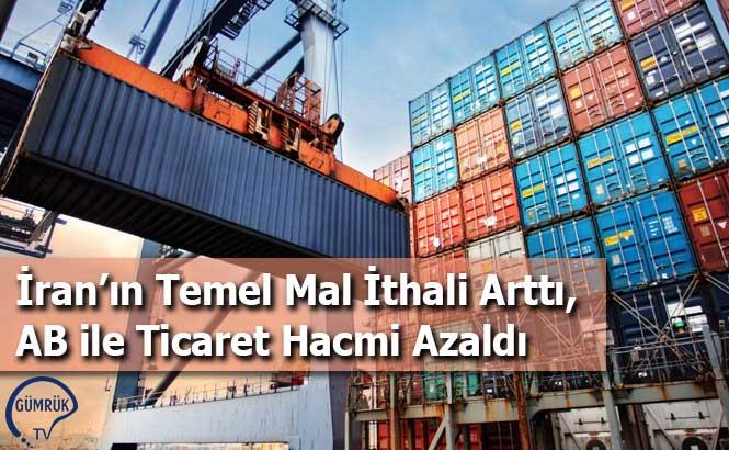 İran'ın Temel Mal İthali Arttı, AB ile Ticaret Hacmi Azaldı