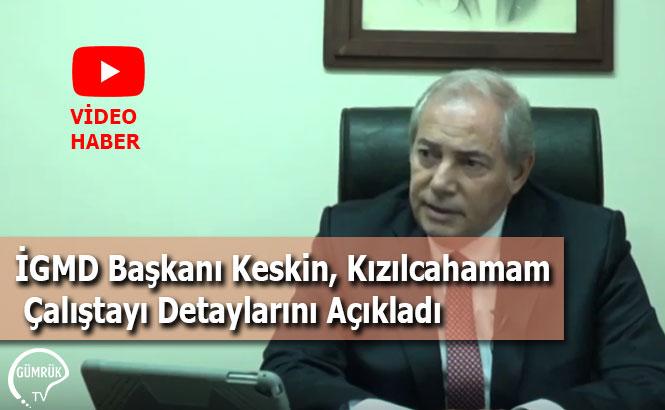 İGMD Başkanı Serdar Keskin, Kızılcahamam Çalıştayı Detaylarını Açıkladı