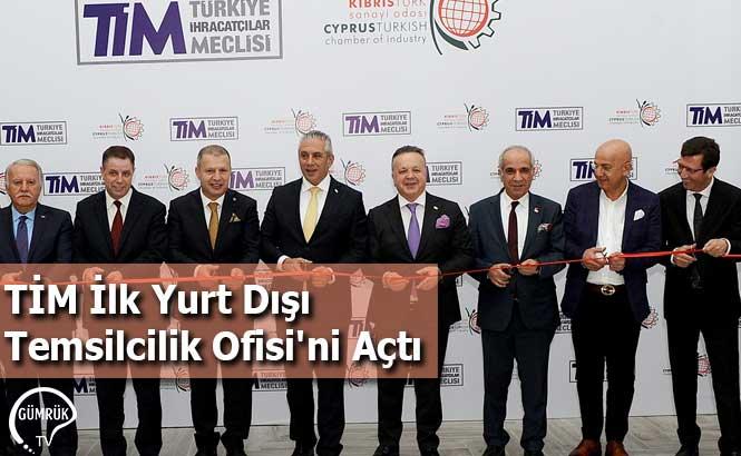 TİM İlk Yurt Dışı Temsilcilik Ofisi'ni Açtı
