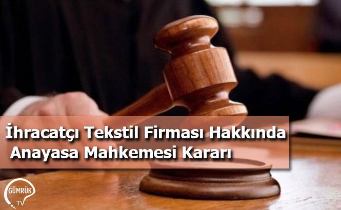 İhracatçı Tekstil Firması Hakkında Anayasa Mahkemesi Kararı