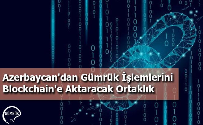 Azerbaycan'dan Gümrük İşlemlerini Blockchain'e Aktaracak Ortaklık