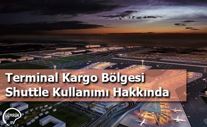 Terminal Kargo Bölgesi Shuttle Kullanımı Hakkında