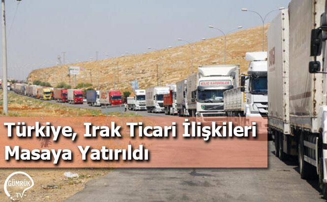 Türkiye, Irak Ticari İlişkileri Masaya Yatırıldı