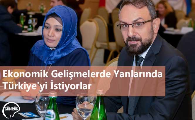 Ekonomik Gelişmelerde Yanlarında Türkiye'yi İstiyorlar