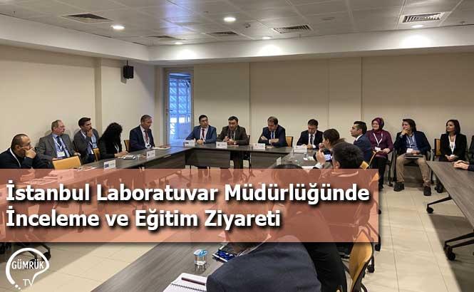 İstanbul Laboratuvar Müdürlüğünde İnceleme ve Eğitim Ziyareti