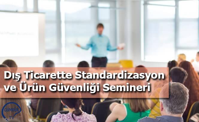 Dış Ticarette Standardizasyon ve Ürün Güvenliği Semineri