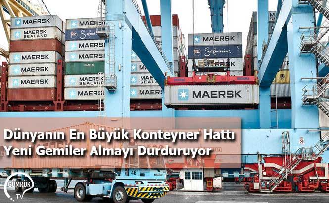 Dünyanın En Büyük Konteyner Hattı Yeni Gemiler Almayı Durduruyor