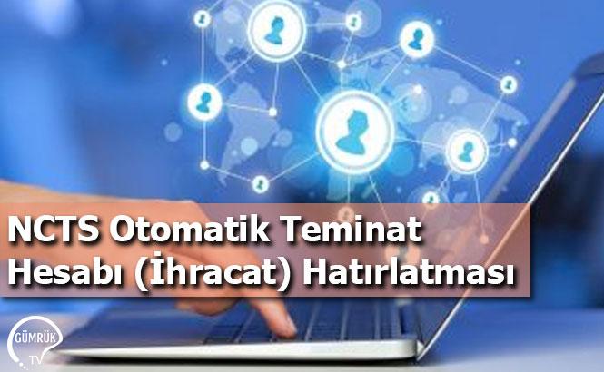 NCTS Otomatik Teminat Hesabı (İhracat) Hatırlatması